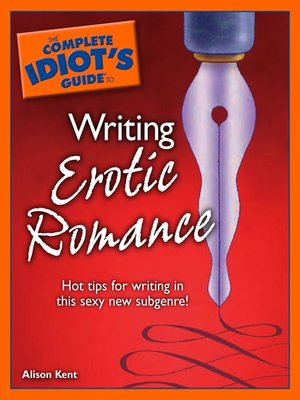 cover image of The Complete Idiot's Guide to Writing Erotic Romance