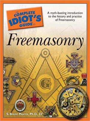 The Complete Idiot S Guide To Freemasonry By S Brent Morris Ph D