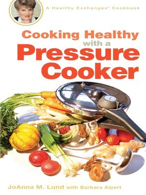 cover image of Cooking Healthy with a Pressure Cooker