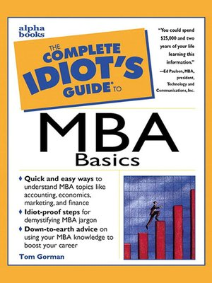 the complete idiot s guide to mba basics by tom gorman overdrive rh overdrive com Idiots Guide to It Idiots Guide to Conservatives