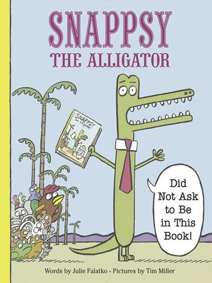 cover image of Snappsy the Alligator (Did Not Ask to Be in This Book)
