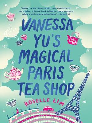 cover image of Vanessa Yu's Magical Paris Tea Shop