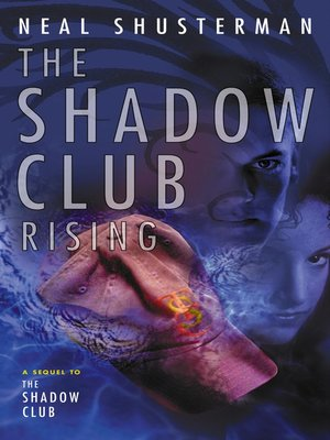 The Shadow Club Rising by Neal Shusterman · OverDrive