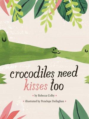 cover image of Crocodiles Need Kisses Too