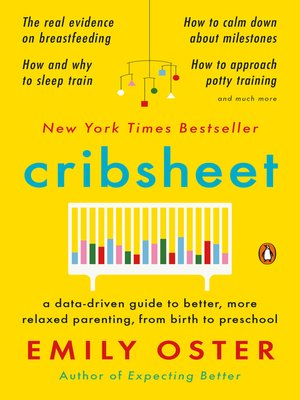 cover image of Cribsheet--A Data-Driven Guide to Better, More Relaxed Parenting, from Birth to Preschool