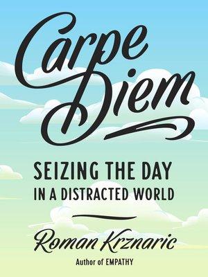 carpe diem by roman krznaric overdrive rakuten overdrive ebooks audiobooks and videos for. Black Bedroom Furniture Sets. Home Design Ideas