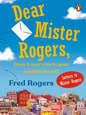 cover image of Dear Mr. Rogers, Does It Ever Rain in Your Neighborhood?