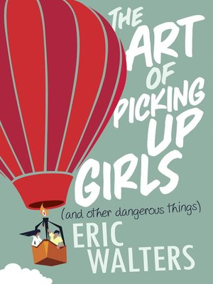 cover image of The Art of Picking Up Girls (and other dangerous things)