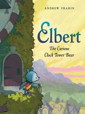 cover image of Elbert, the Curious Clock Tower Bear