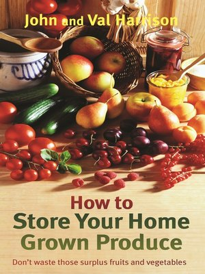 cover image of How to Store Your Home Grown Produce