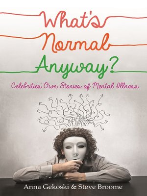 cover image of What's Normal Anyway? Celebrities' Own Stories of Mental Illness
