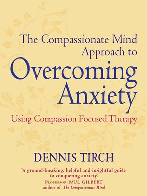 cover image of The Compassionate Mind Approach to Overcoming Anxiety