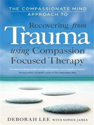 cover image of The Compassionate Mind Approach to Recovering from Trauma
