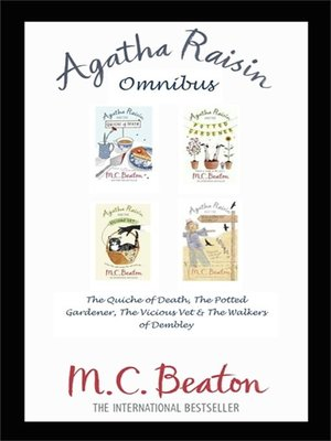 cover image of Agatha Raisin Omnibus--The Quiche of Death, the Potted Gardener, the Vicious Vet and the Walkers of Dembley