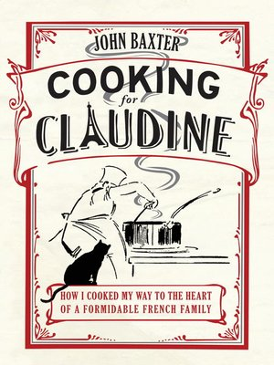 cover image of Cooking for Claudine--How I Cooked My Way into the Heart of a Formidable French Family