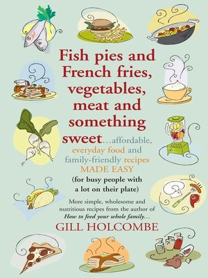 cover image of Fish pies and French fries, Vegetables, Meat and Something Sweet