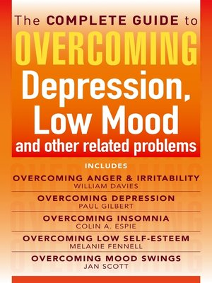 cover image of The Complete Guide to Overcoming Depression, Low Mood and Other Related Problems