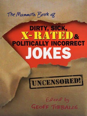 cover image of The Mammoth Book of Dirty, Sick, X-Rated & Politically Incorrect Jokes