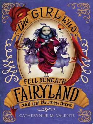 cover image of The Girl Who Fell Beneath Fairyland and Led the Revels There