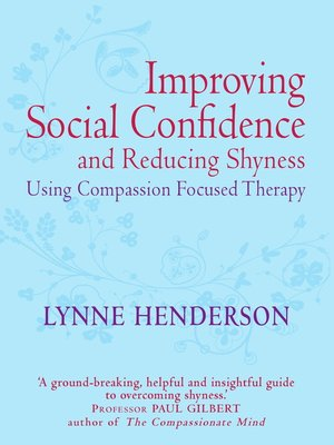 cover image of The Compassionate Mind Guide to Improving Social Confidence and Reducing Shyness