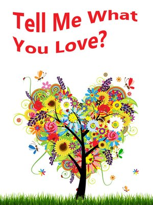 cover image of Tell Me What You Love?