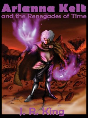 cover image of Arianna Kelt and the Renegades of Time