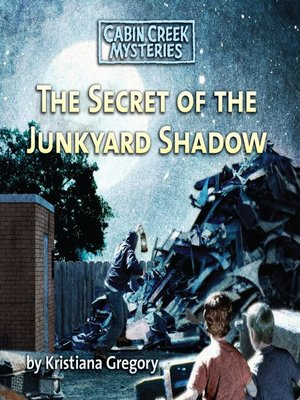 The Secret Of The Junkyard... Cabin Creek Mystery Series