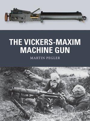 cover image of The Vickers-Maxim Machine Gun