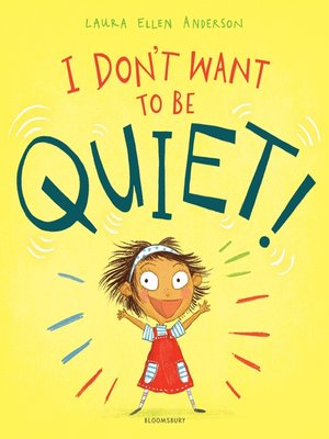 cover image of I Don't Want to Be Quiet!