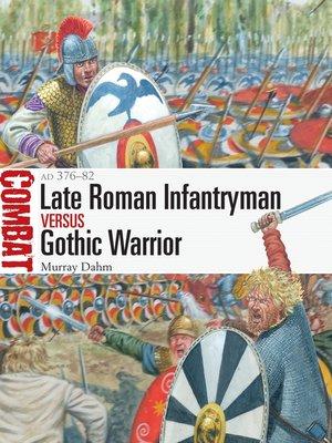 cover image of Late Roman Infantryman vs Gothic Warrior
