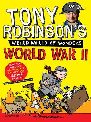cover image of Tony Robinson's Weird World of Wonders--World War II