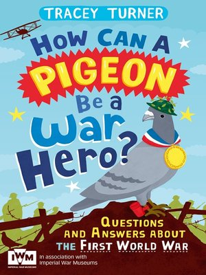 cover image of How Can a Pigeon Be a War Hero? and Other Very Important Questions and Answers About the First World War
