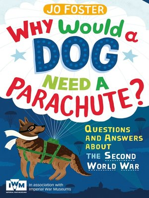 cover image of Why Would a Dog Need a Parachute? Questions and answers about the Second World War