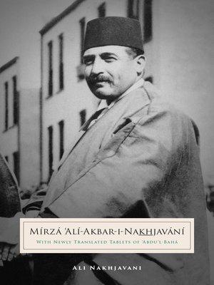cover image of Mirza Ali-Akbar-i-Nakhjavani