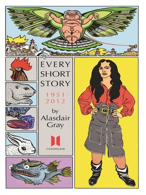 cover image of Every Short Story by Alasdair Gray 1951-2012