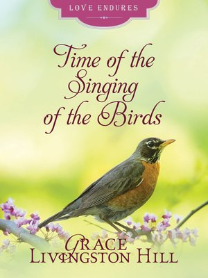 Time Of The Singing Of Birds By Grace Livingston Hill Overdrive