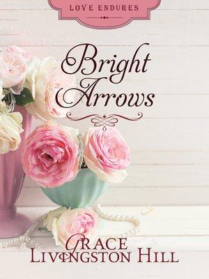 Bright Arrows By Grace Livingston Hill Overdrive Rakuten