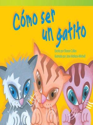 cover image of Cómo ser un gatito (How to Be a Kitten)
