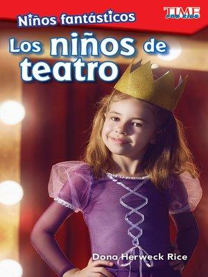 cover image of Niños fantásticos: Los niños de teatro (Fantastic Kids: Theater Kids)
