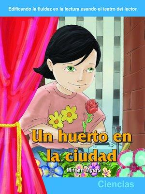 cover image of Un huerto en la cuidad (A Garden in the City)
