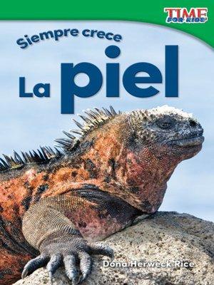 cover image of Siempre crece: La piel (Always Growing: Skin)