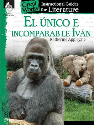 cover image of El unico e incomparable Ivan (The One and Only Ivan): An Instructional Guide for Literatur