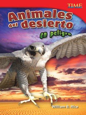cover image of Animales del desierto en peligro (Endangered Animals of the Desert)