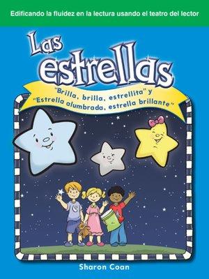 "cover image of Las estrellas: ""Brilla, brilla, estrellita"" y ""Estrella alumbrada, estrella brillante"" (The Stars: Twinkle, Twinkle, Little Star and Star Light, Star Bright)"