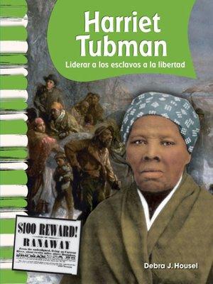 cover image of Harriet Tubman: Liderar a los esclavos a la libertad (Harriet Tubman: Leading Slaves to Freedom)
