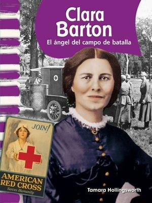cover image of Clara Barton: El ángel del campo de batalla (Clara Barton: Angel of the Battlefield)