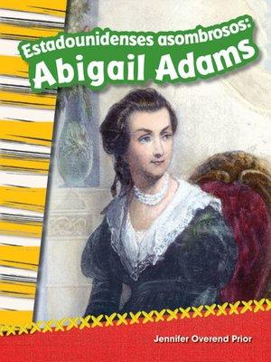 cover image of Estadounidenses asombrosos: Abigail Adams (Amazing Americans: Abigail Adams)