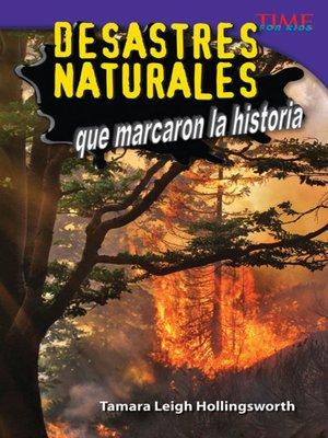 cover image of Desastres naturales que marcaron la historia (Unforgettable Natural Disasters)