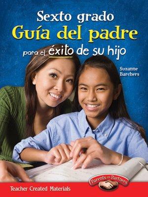 cover image of Sexto grado Guía del padre para el éxito de su hijo (Sixth Grade Parent Guide for Your Child's Success)