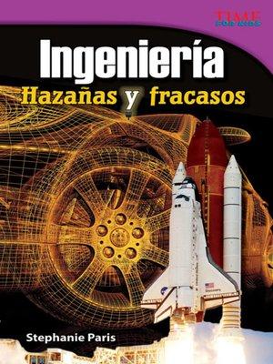 cover image of Ingeniería: Hazañas y fracasos (Engineering: Feats & Failures)